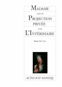Rémi de Vos - Madame suivi de Projection privée et de L'Intérimaire.