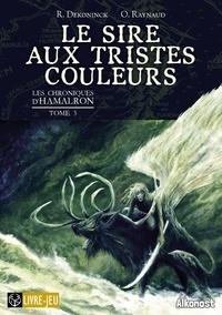 Remi Dekoninck et Olivier (koa) Raynaud - Les Chroniques d'Hamalron 1 : Le Sire aux tristes couleurs - Les Chroniques d'Hamalron 3.