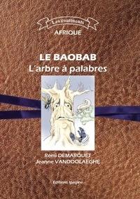 Rémi Demarquet et Jeanne Vandoolaeghe - Le baobab - L'arbre à palabres.