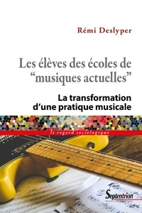 """Rémi Deslyper - Les élèves des écoles de """"musiques actuelles"""" - La transformation d'une pratique musicale."""