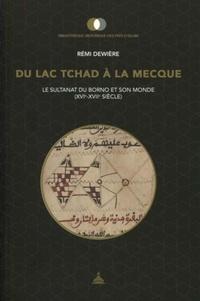 Rémi Dewière - Du lac Tchad à La Mecque - Le sultanat du Borno et son monde (XVIe-XVIIe siècle).