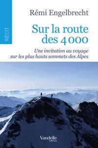 Rémi Engelbrecht - Sur la route des 4 000 - Une invitation au voyage sur les plus hauts sommets des Alpes.