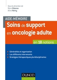 Rémi Etienne et Aline Henry - Soins de support en oncologie adulte - En 18 notions.