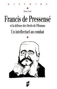 Rémi Fabre - Francis de Pressensé et la défense des Droits de l'Homme - Un intellectuel au combat.