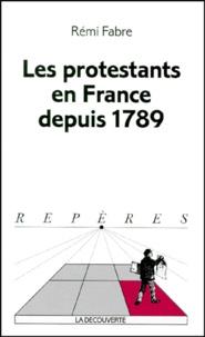 Rémi Fabre - Les protestants en France depuis 1789.