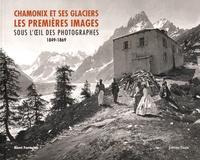 Rémi Fontaine - Chamonix et ses glaciers - Les premières images sous l'oeil des photographes (1849-1869).