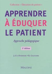 Rémi Gagnayre et Jean-François d' Ivernois - Apprendre à éduquer le patient - Approche pédagogique.