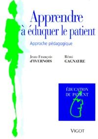 Rémi Gagnayre et Jean-François d' Ivernois - Apprendre à éduquer le patient.