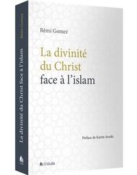 Rémi Gomez - La divinité du Christ face à l'islam.