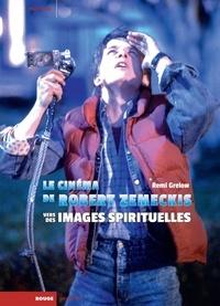 Remi Grelow - Le cinéma de Robert Zemeckis - Vers des images spirituelles.