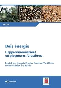 Rémi Grovel et François Pasquier - Bois énergie - L'approvisionnement en plaquettes forestières.