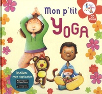 Rémi Guichard et Coralline Pottiez - Mon p'tit yoga - Pour découvrir l'univers du yoga en histoires et en musique. 1 CD audio
