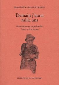 Rémi Guillaumeau et Maurice Digoy - Demain j'aurai mille ans. - Conversations avec un pied de chou, contes et récits paysans.