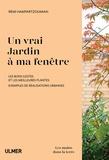 Rémi Hampartzoumian - Un vrai jardin à ma fenêtre - Les bons gestes et les meilleures plantes, exemples de réalisations urbaines.