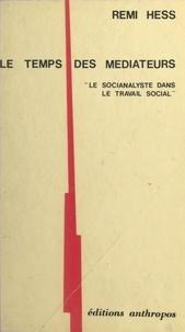 Remi Hess - Le temps des médiateurs : le socianalyste dans le travail social.