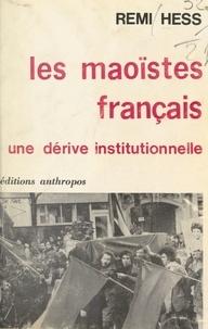 Remi Hess et Hervé Fallon - Les maoïstes français - Une dérive institutionnelle.