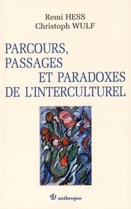 Remi Hess et Christoph Wulf - Parcours, passages et paradoxes de l'interculturel.