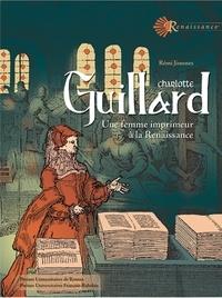 Rémi Jimenes - Charlotte Guillard - Une femme imprimeur à la Renaissance.