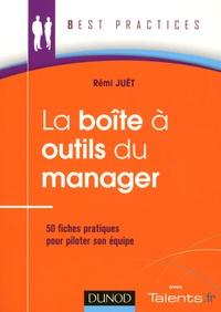 Rémi Juët - La boite à outils du manager - 50 Fiches pratiques pour piloter son équipe.