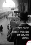 Rémi Kauffer - Histoire mondiale des services secrets de l'Antiquité à nos jours.