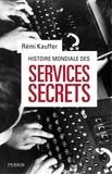 Rémi Kauffer - Histoire mondiale des services secrets - De l'Antiquité à nos jours.