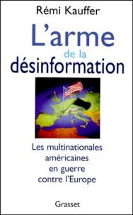 LARME DE LA DESINFORMATION. Les multinationales américaines en guerre contre lEurope.pdf