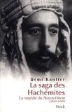 Rémi Kauffer - La saga des Hachémites - La tragédie du Moyen-Orient, 1909-1999.
