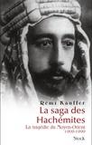 Rémi Kauffer - La saga des Hachémites - La tragédie du Moyen-Orient 1909-1999.