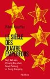 Rémi Kauffer - Le siècle des quatre empereurs - Sun Yat-sen, Chiang Kai-shek, Mao Zedong, Deng Xiaoping.