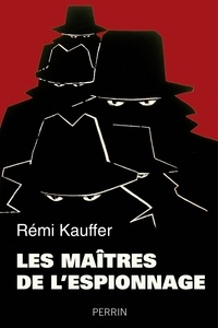 Rémi Kauffer - Les maîtres de l'espionnage.