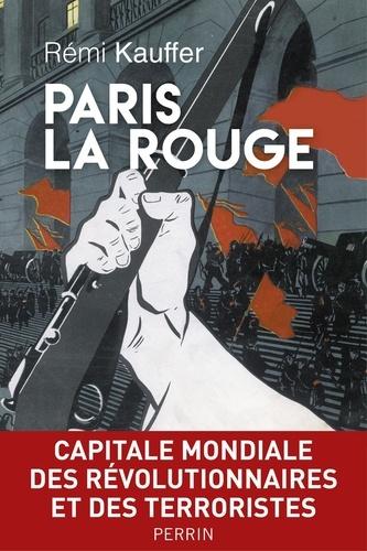 Paris la rouge. Capitale mondiale des révolutionnaires et des terroristes