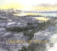 Rémi Kerfridin et Bernard Cros - L'Arsenal de Toulon - Quais, industrie et patrimoine.