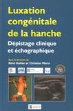 Rémi Kohler et Christian Morin - Luxation congénitale de la hanche - Dépistage clinique et échographique.
