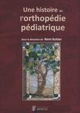 Rémi Kohler - Une histoire de l'orthopédie pédiatrique.