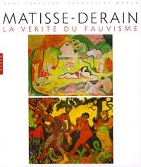 Rémi Labrusse et Jacqueline Munck - Matisse-Derain - La vérité du fauvisme.