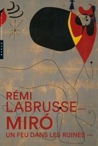 Rémi Labrusse - Miro - Un feu dans les ruines.