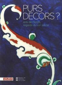 Purs décors ?- Arts de l'Islam, regards du XIXe siècle, Collections des Arts Décoratifs - Rémi Labrusse |
