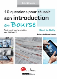 Rémi Le Bailly - 10 questions pour réussir son introduction en Bourse - Tout savoir sur la cotation des PME et ETI.