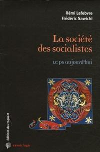 Rémi Lefebvre et Frédéric Sawicki - La société des socialistes - Le PS aujourd'hui.