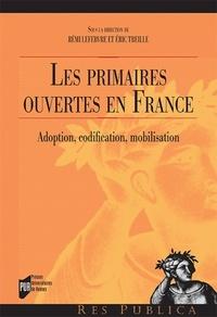 Rémi Lefebvre et Eric Treille - Les primaires ouvertes en France - Adoption, codification, mobilisation.