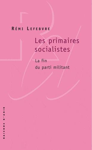Rémi Lefebvre - Les primaires socialistes - La fin du parti militant.