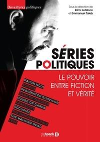 Rémi Lefebvre et Emmanuel Taïeb - Séries politiques - Le pouvoir entre fiction et vérité.