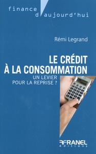 Rémi Legrand - Le crédit à la consommation - Un levier pour la reprise ?.