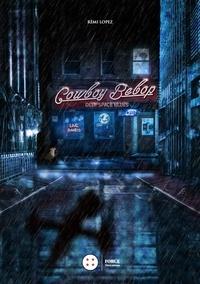 Cowboy Bebop- Deep Space Blues - Rémi Lopez |