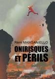 Rémi Manganiello - Onirisques et périls.
