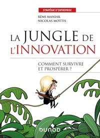 Rémi Maniak et Nicolas Mottis - La jungle de l'innovation - Comment survivre et prospérer ?.