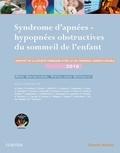 Rémi Marianowski et Pierre-Jean Monteyrol - Syndrome d'apnées-hypopnées obstructives du sommeil de l'enfant - Rapport 2016 de la Société française d'ORL et de chirurgie cervico-faciale.