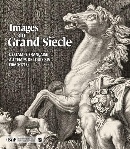 Rémi Mathis et Vanessa Selbach - Images du Grand Siècle - L'estampe française au temps de Louis XIV.