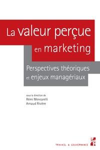 Rémi Mencarelli et Arnaud Rivière - La valeur perçue en marketing - Perspectives théoriques et enjeux managériaux.
