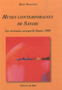 Rémi Mogenet - Muses contemporaines de Savoie - Les écrivains savoyards depuis 1900.
